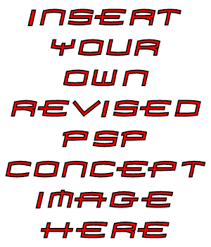 Insert your own revised PSP concept image here