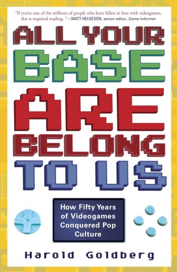 All Your Base Are Belong To Us: How Fifty Years of Videogames Conquered Pop Culture
